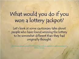 Lottery - What Would You Do If You Won the Jackpot